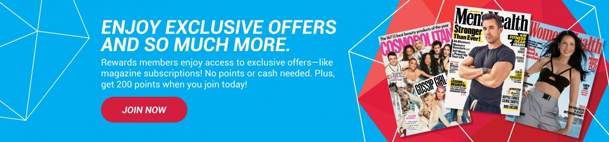 ENJOY EXCLUSIVE OFFERS AND SO MUCH MORE. Rewards members enjoy access to exclusive offers—like magazine subscriptions! No points or cash needed. Plus, get 200 points when you join today! JOIN NOW