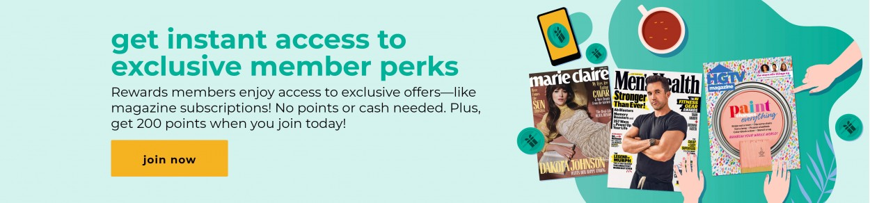 get instant access to exclusive member perks Rewards members enjoy access to exclusive offers—like magazine subscriptions! No points or cash needed. Plus, get 200 points when you join today! join now