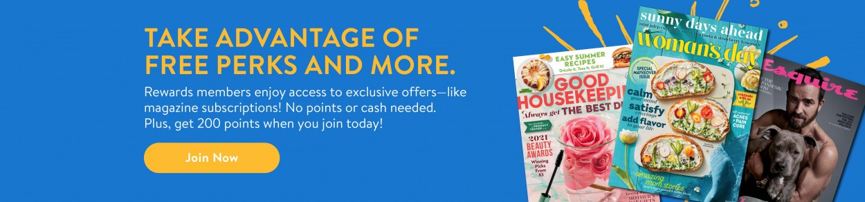 TAKE ADVANTAGE OF FREE PERKS AND MORE. Rewards members enjoy access to exclusive offers—like magazine subscriptions! No points or cash needed. Plus, get 200 points when you join today! Join Now